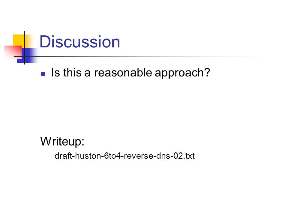 Discussion Is this a reasonable approach? Writeup: draft-huston-6to4-reverse-dns-02.txt