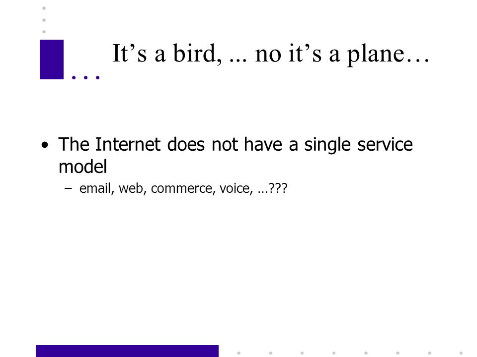 Its a bird,... no its a plane… The Internet does not have a single service model –email, web, commerce, voice, …???