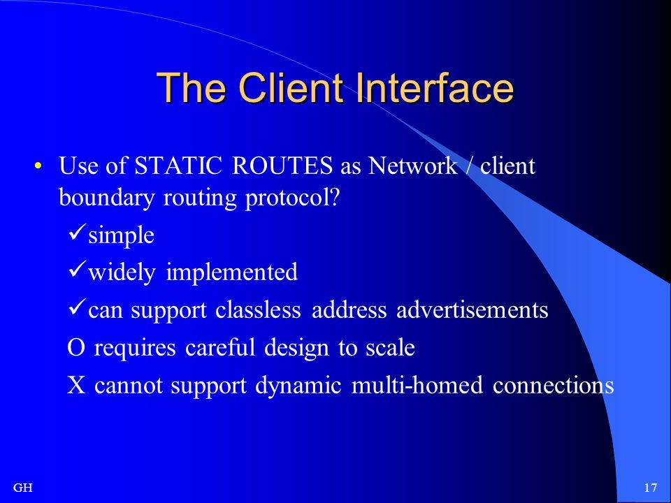 GH17 The Client Interface Use of STATIC ROUTES as Network / client boundary routing protocol.