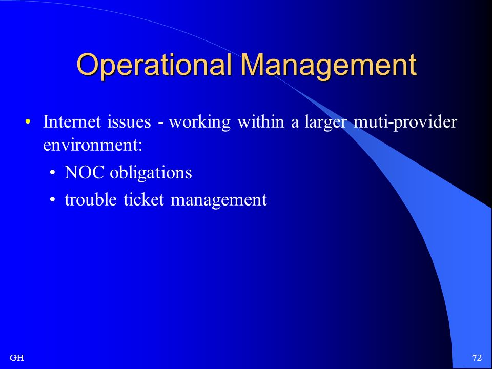 GH72 Operational Management Internet issues - working within a larger muti-provider environment: NOC obligations trouble ticket management