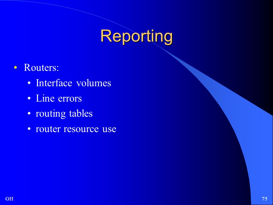 GH75 Reporting Routers: Interface volumes Line errors routing tables router resource use