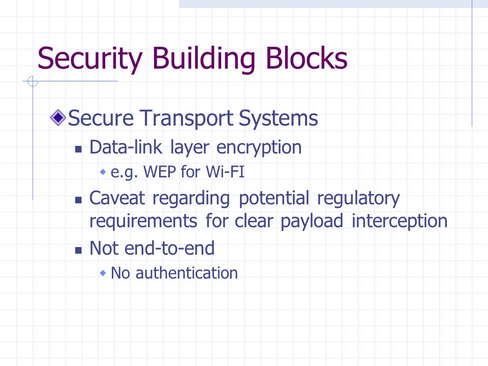 Security Building Blocks Secure Transport Systems Data-link layer encryption e.g.
