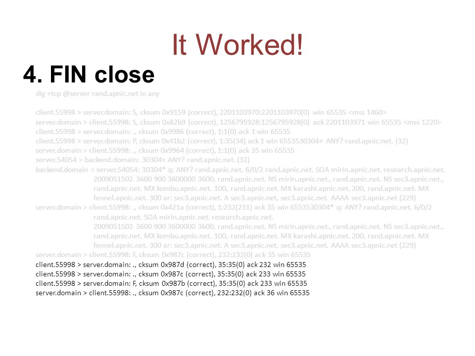 It Worked! dig +tcp @server rand.apnic.net in any client.55998 > server.domain: S, cksum 0x9159 (correct), 2201103970:2201103970(0) win 65535 server.d