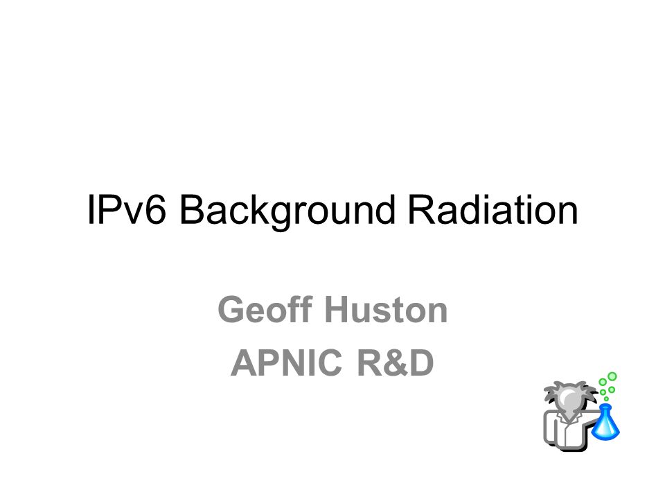 IPv6 Background Radiation Geoff Huston APNIC R&D