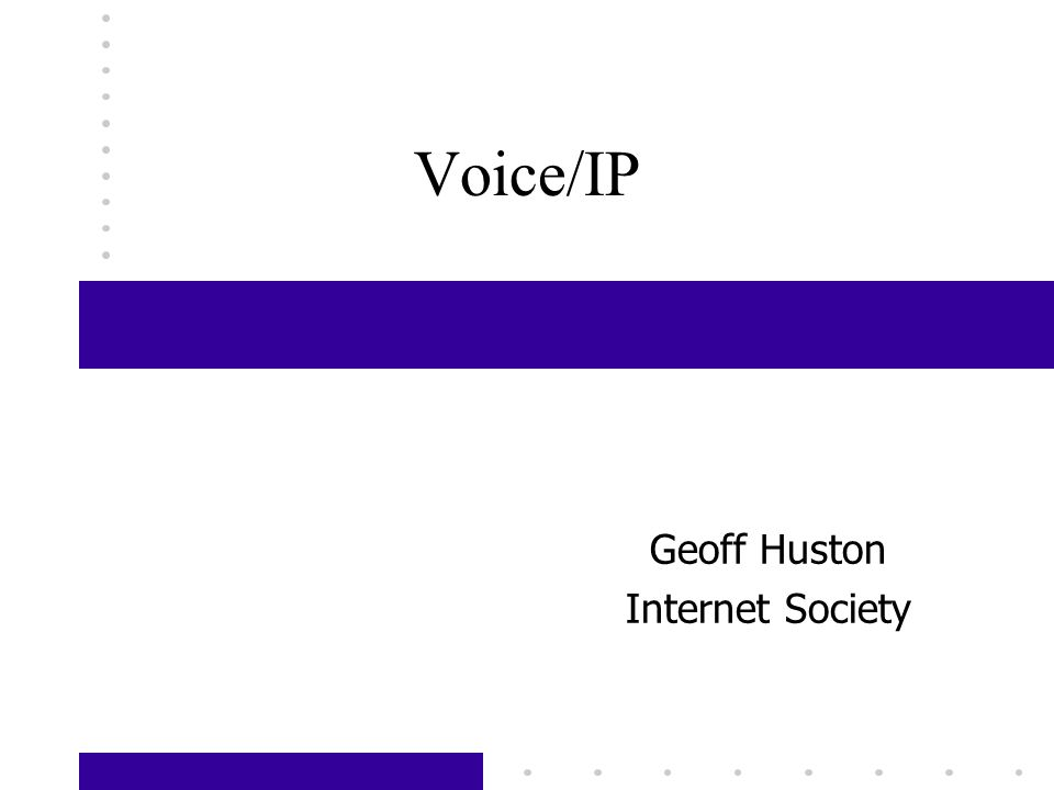 Voice/IP Geoff Huston Internet Society