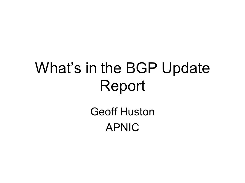 Whats in the BGP Update Report Geoff Huston APNIC