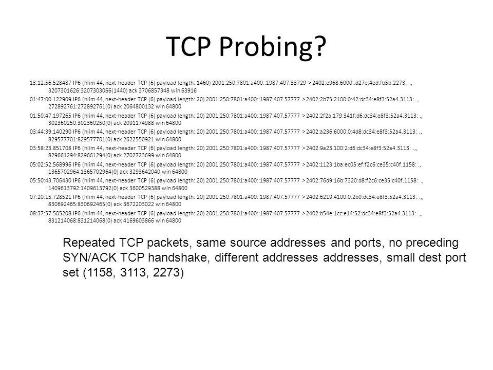 TCP Probing? 13:12:56.528487 IP6 (hlim 44, next-header TCP (6) payload length: 1460) 2001:250:7801:a400::1987:407.33729 > 2402:e968:6000::d27e:4ed:fb5