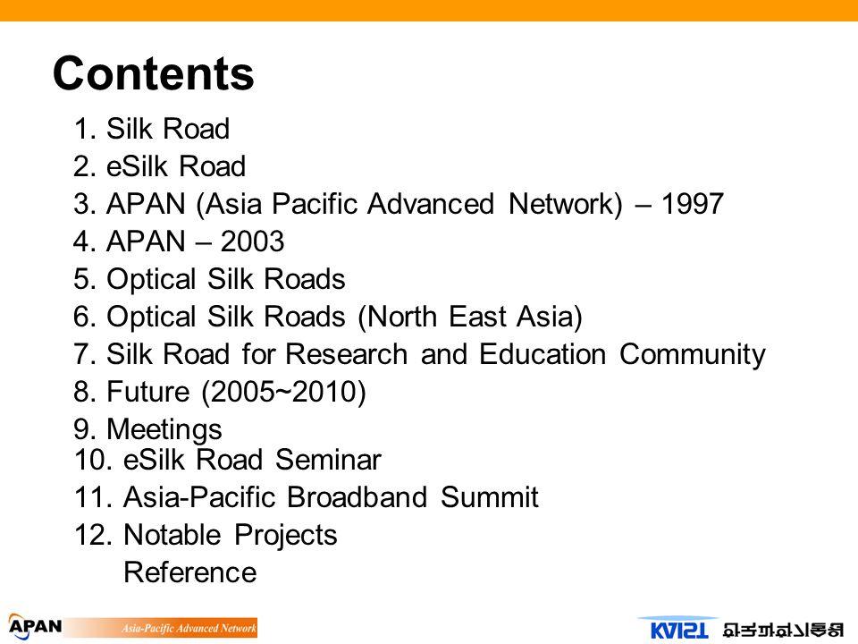 Contents 1. Silk Road 2. eSilk Road 3. APAN (Asia Pacific Advanced Network) – 1997 4.