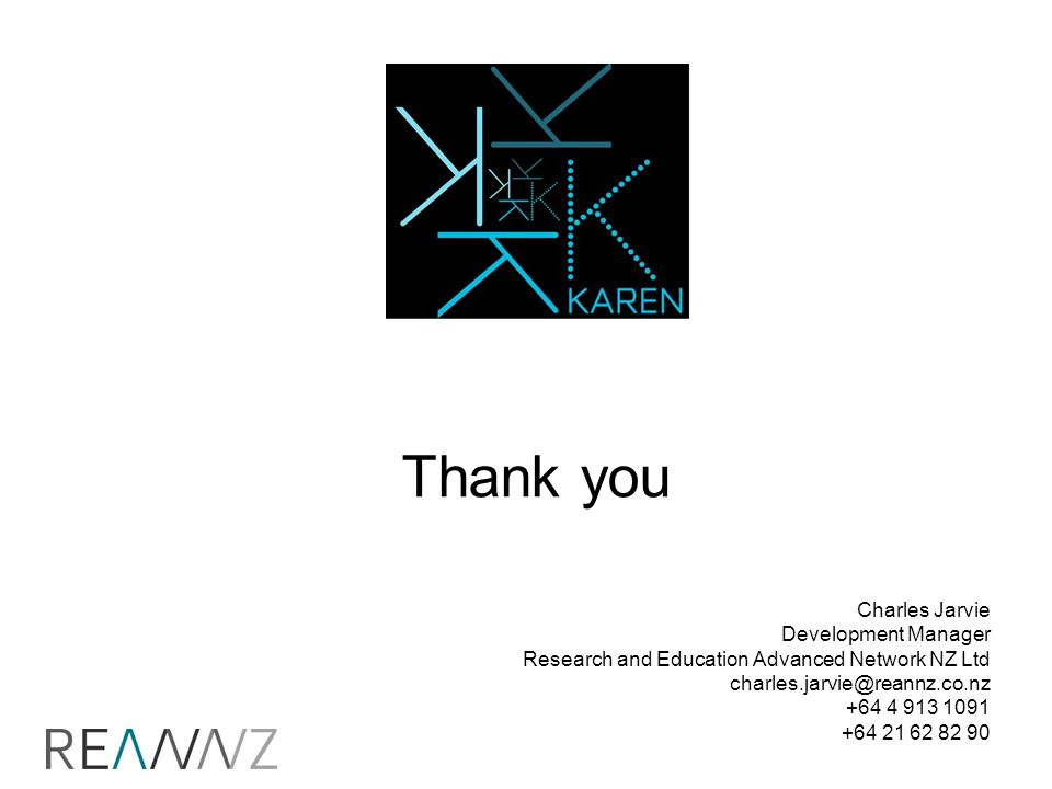 Thank you Charles Jarvie Development Manager Research and Education Advanced Network NZ Ltd