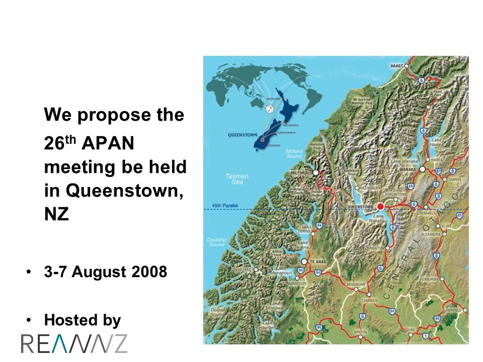 We propose the 26 th APAN meeting be held in Queenstown, NZ 3-7 August 2008 Hosted by