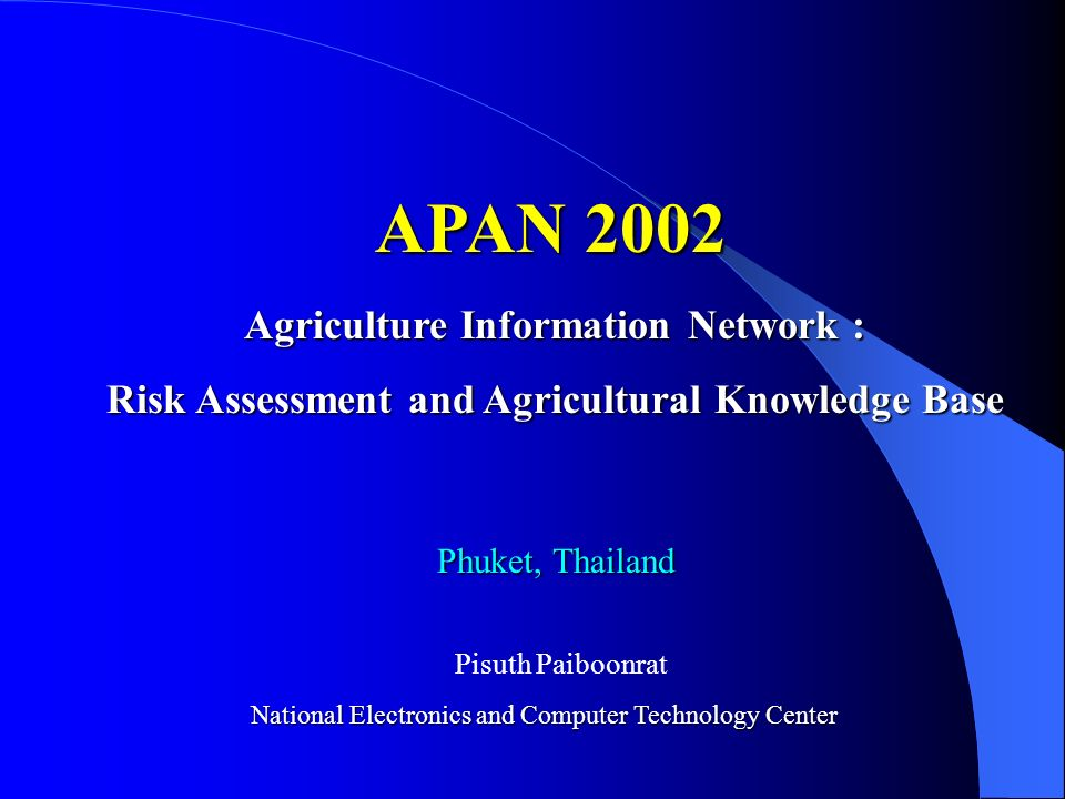 APAN 2002 Agriculture Information Network : Risk Assessment and Agricultural Knowledge Base Phuket, Thailand Pisuth Paiboonrat National Electronics and Computer Technology Center