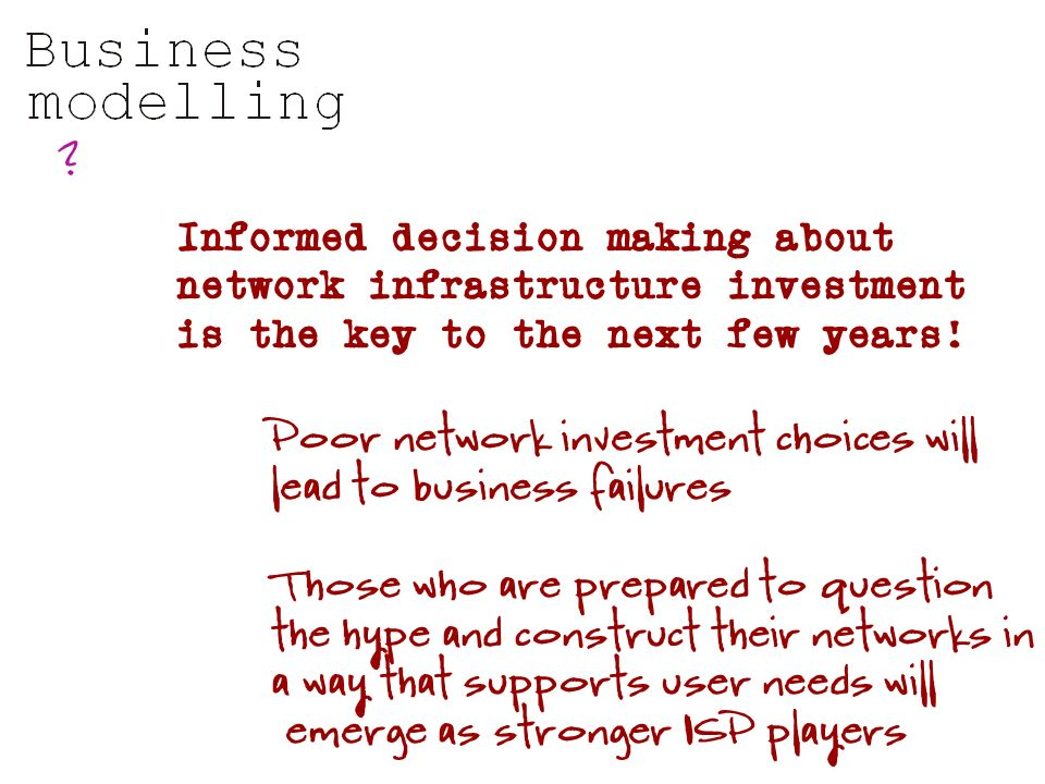 Informed decision making about network infrastructure investment is the key to the next few years.