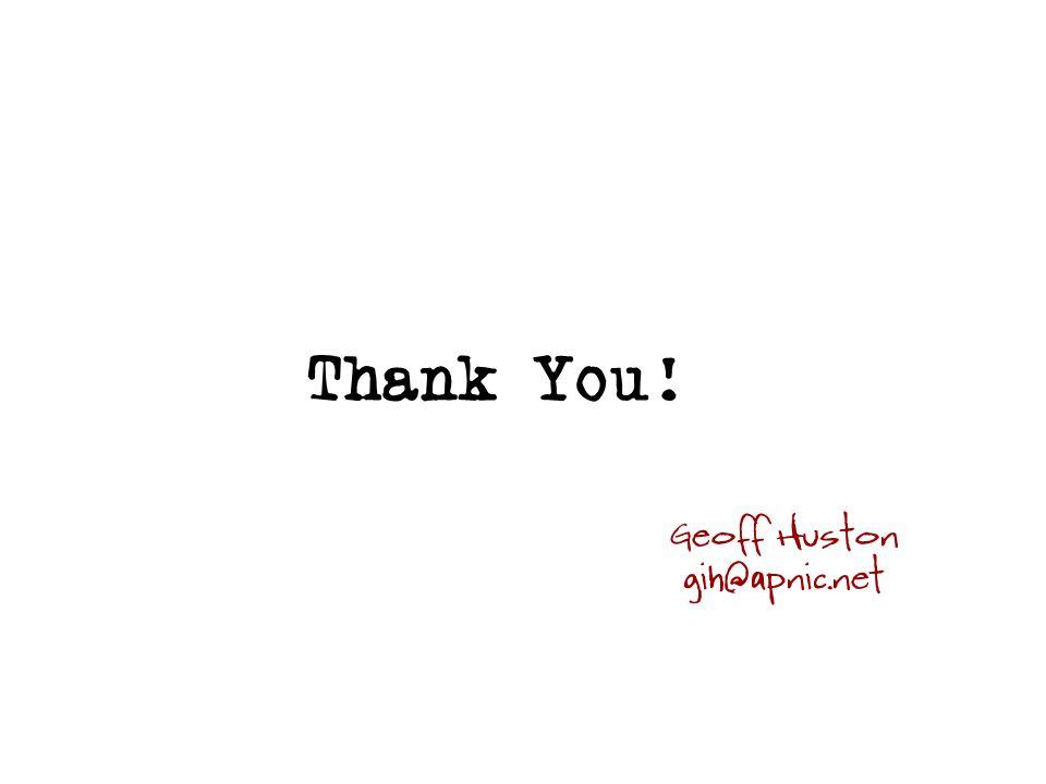 Thank You! Geoff Huston gih@apnic.net
