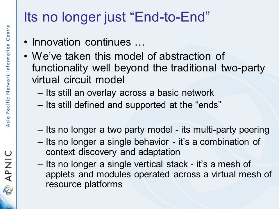 Its no longer just End-to-End Innovation continues … Weve taken this model of abstraction of functionality well beyond the traditional two-party virtu