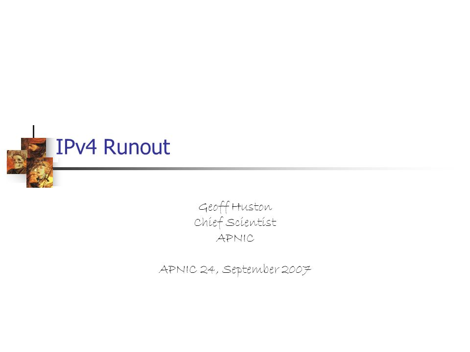 IPv4 Runout Geoff Huston Chief Scientist APNIC APNIC 24, September 2007