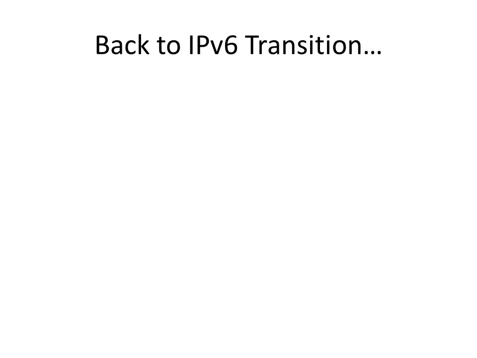 Back to IPv6 Transition…