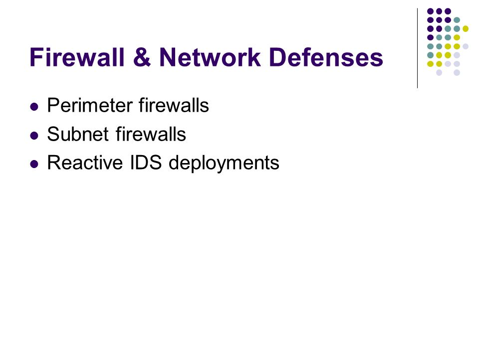 Firewall & Network Defenses Perimeter firewalls Subnet firewalls Reactive IDS deployments