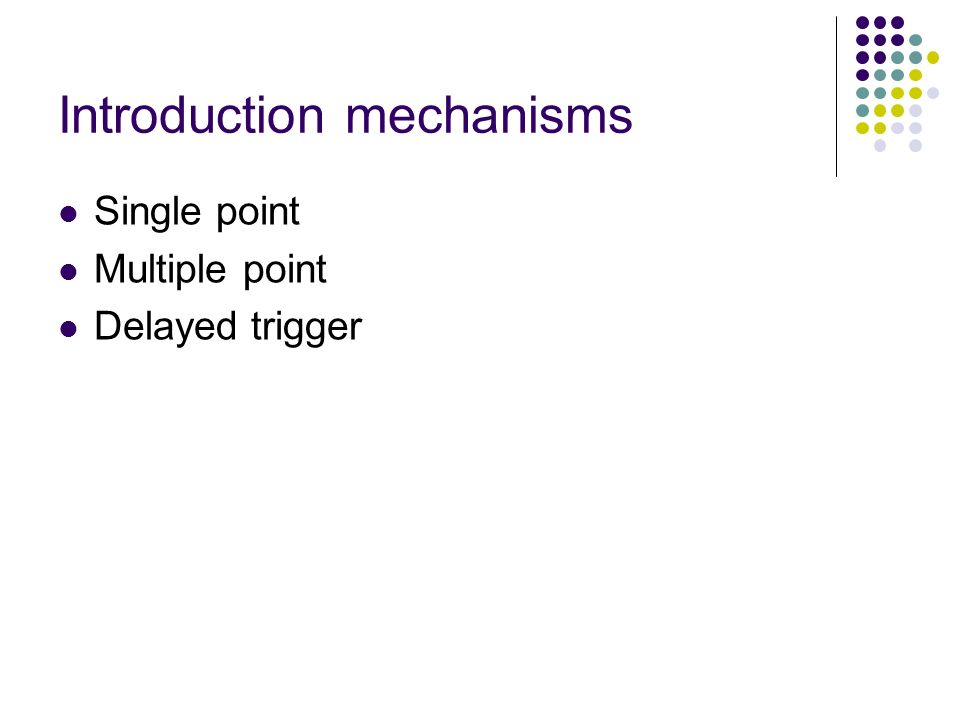 Introduction mechanisms Single point Multiple point Delayed trigger