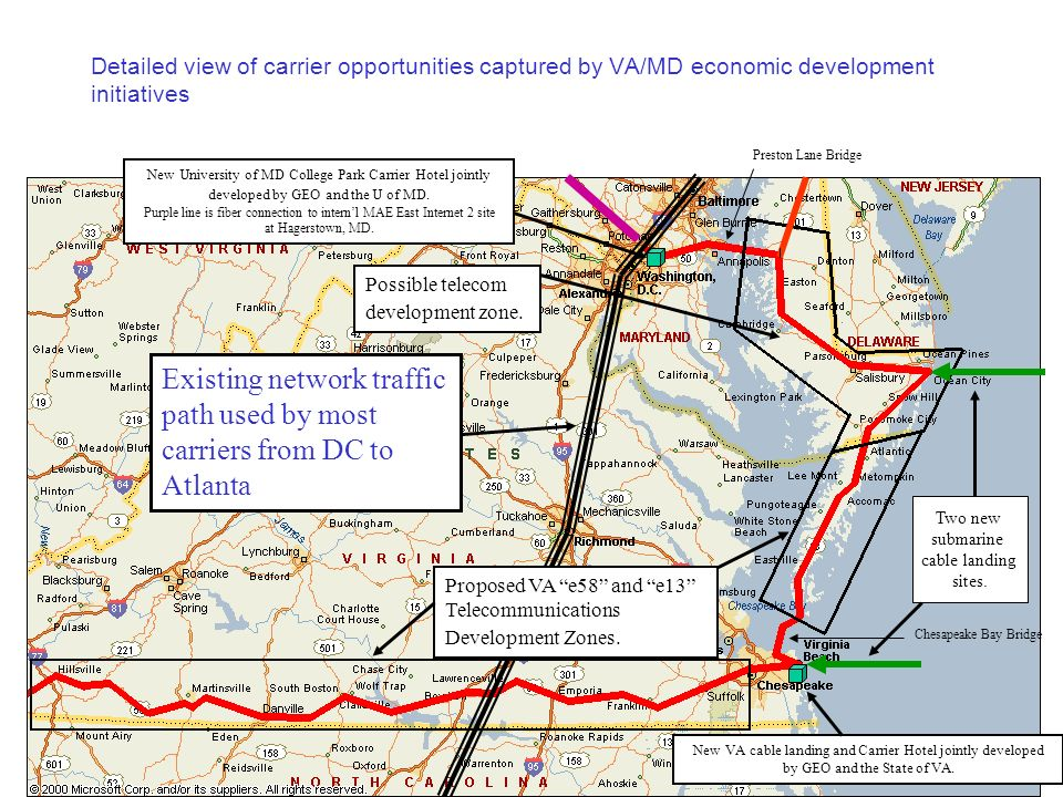 Detailed view of carrier opportunities captured by VA/MD economic development initiatives Existing network traffic path used by most carriers from DC to Atlanta Proposed VA e58 and e13 Telecommunications Development Zones.