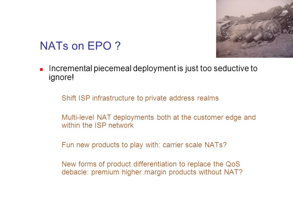 NATs on EPO . Incremental piecemeal deployment is just too seductive to ignore.
