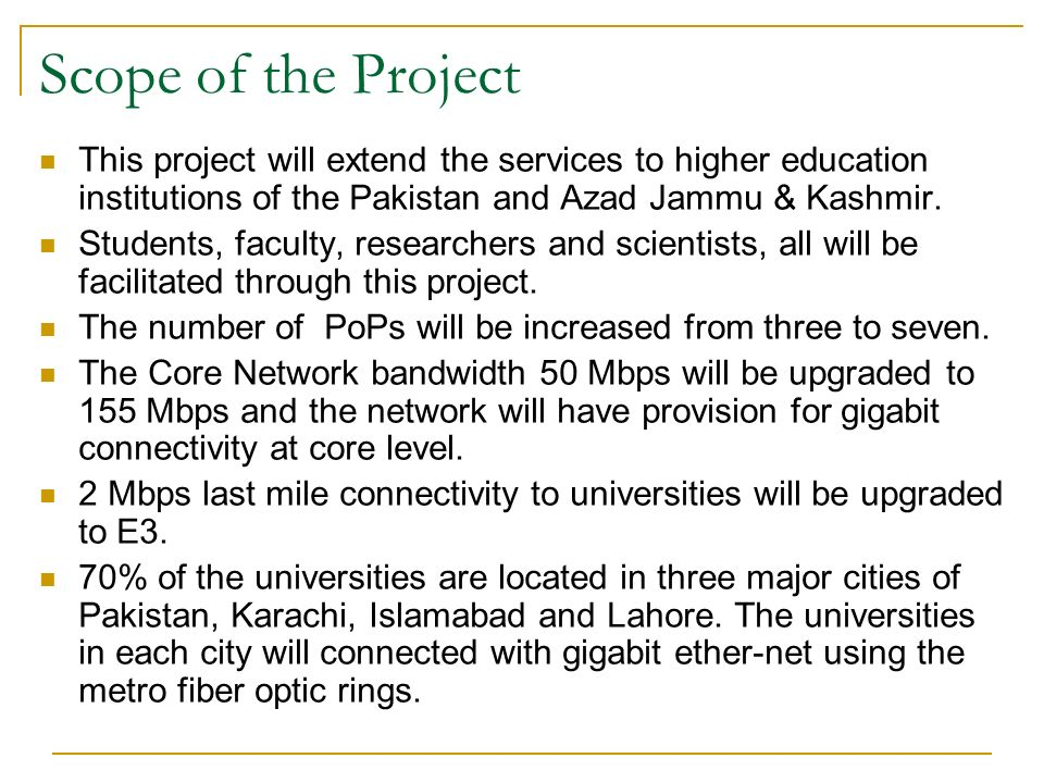 Scope of the Project This project will extend the services to higher education institutions of the Pakistan and Azad Jammu & Kashmir. Students, facult