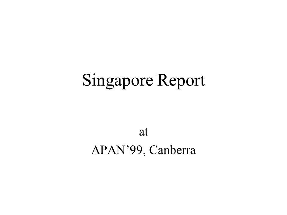 Singapore Report at APAN99, Canberra