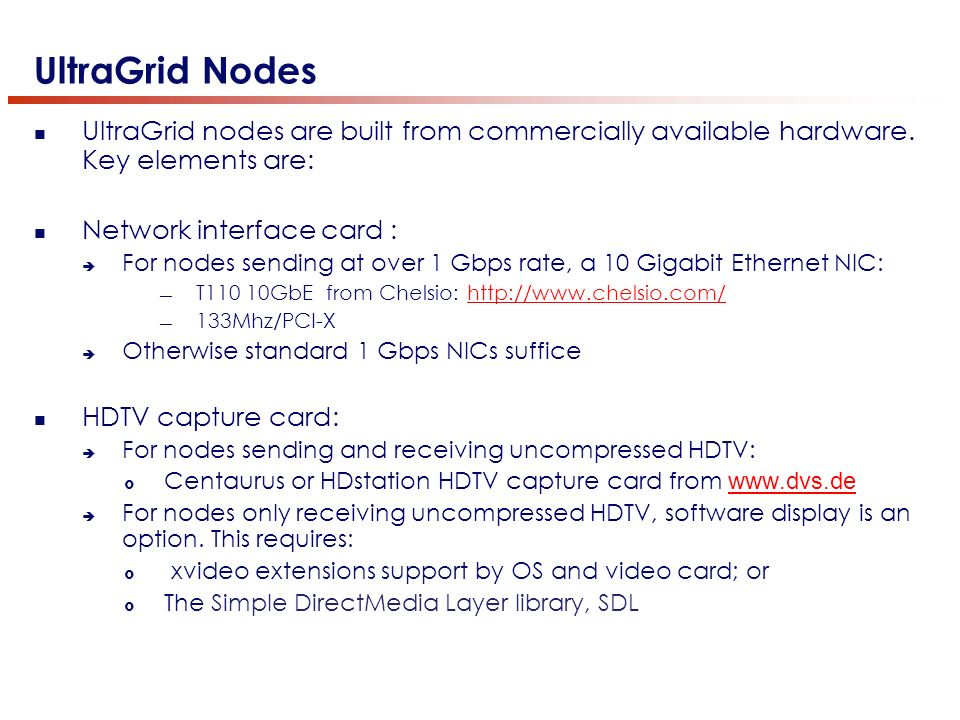 UltraGrid Nodes UltraGrid nodes are built from commercially available hardware.