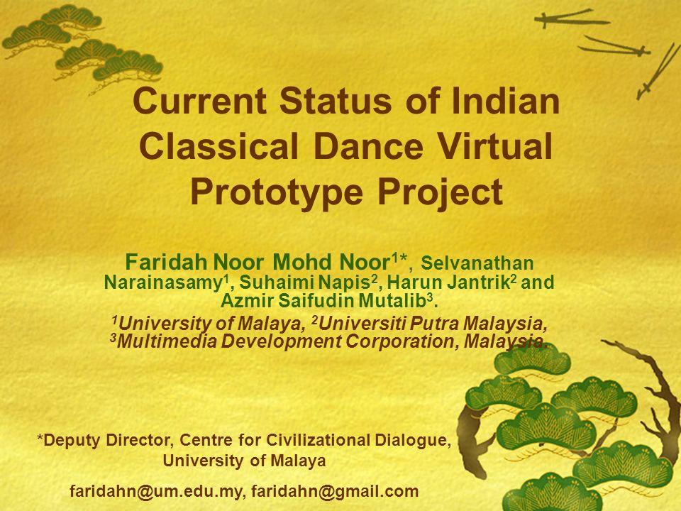 Current Status of Indian Classical Dance Virtual Prototype Project Faridah Noor Mohd Noor 1 *, Selvanathan Narainasamy 1, Suhaimi Napis 2, Harun Jantrik 2 and Azmir Saifudin Mutalib 3.