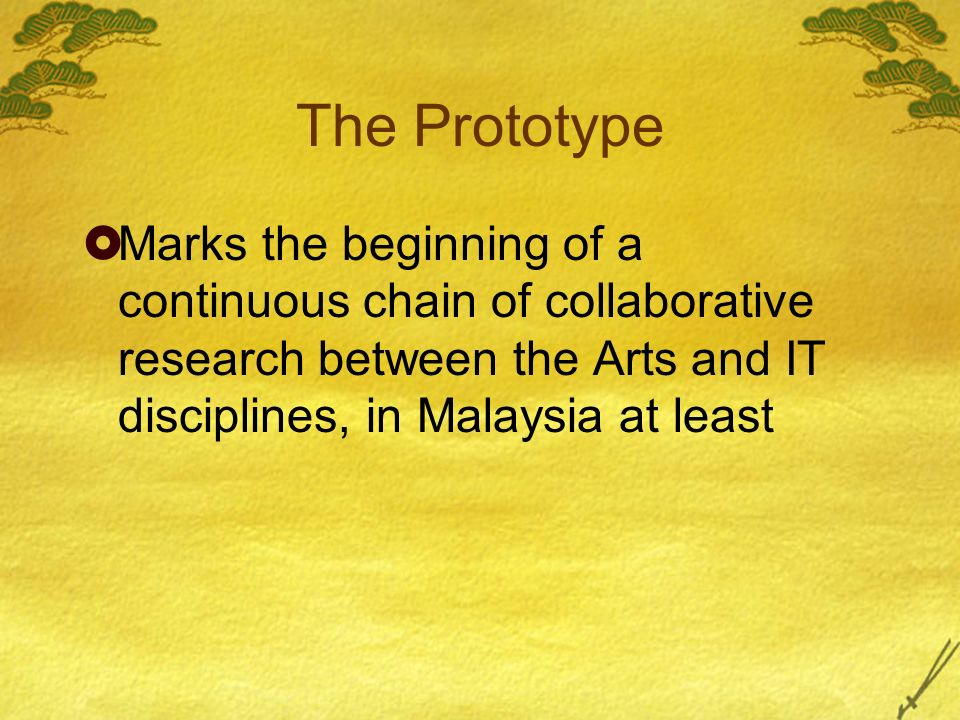 The Prototype Marks the beginning of a continuous chain of collaborative research between the Arts and IT disciplines, in Malaysia at least