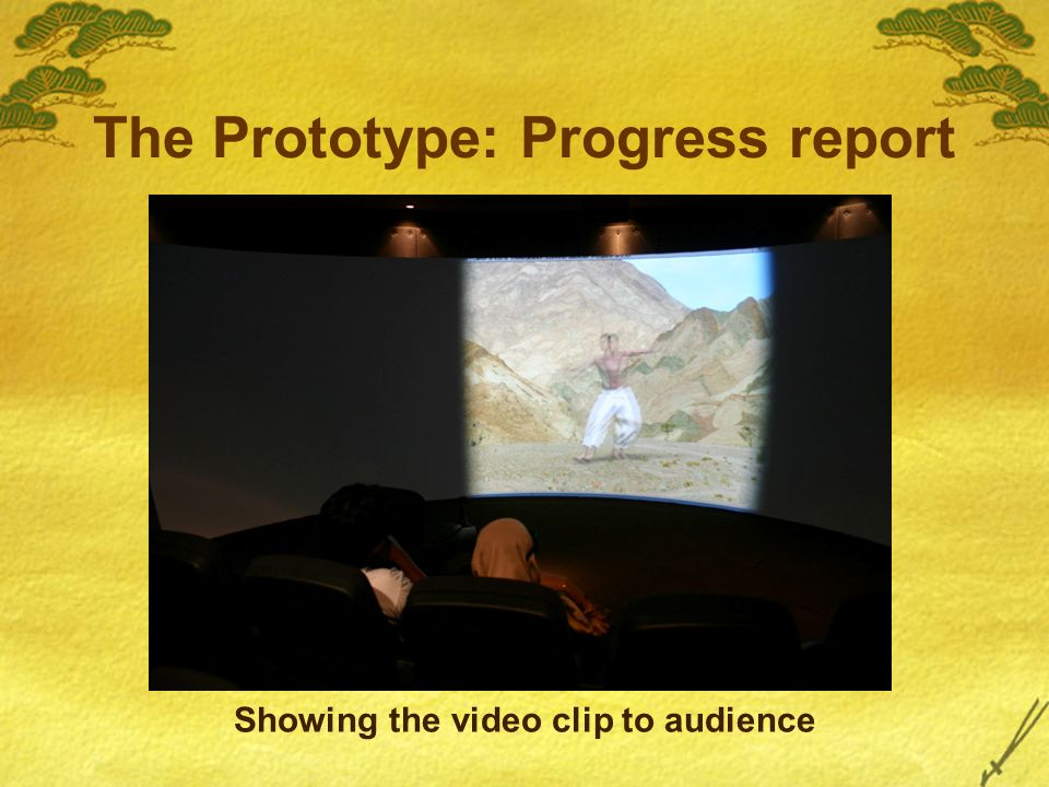 The Prototype: Progress report Showing the video clip to audience