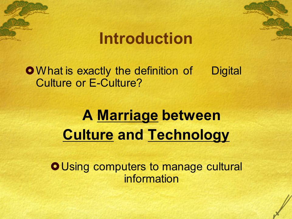 Introduction What is exactly the definition of Digital Culture or E-Culture.