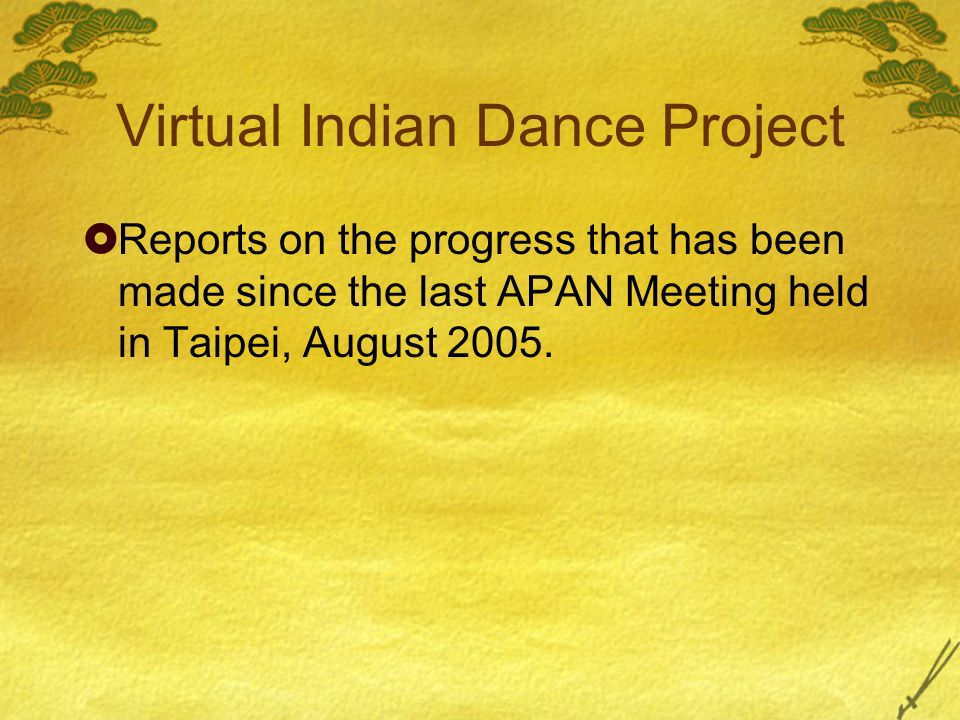 Virtual Indian Dance Project Reports on the progress that has been made since the last APAN Meeting held in Taipei, August 2005.