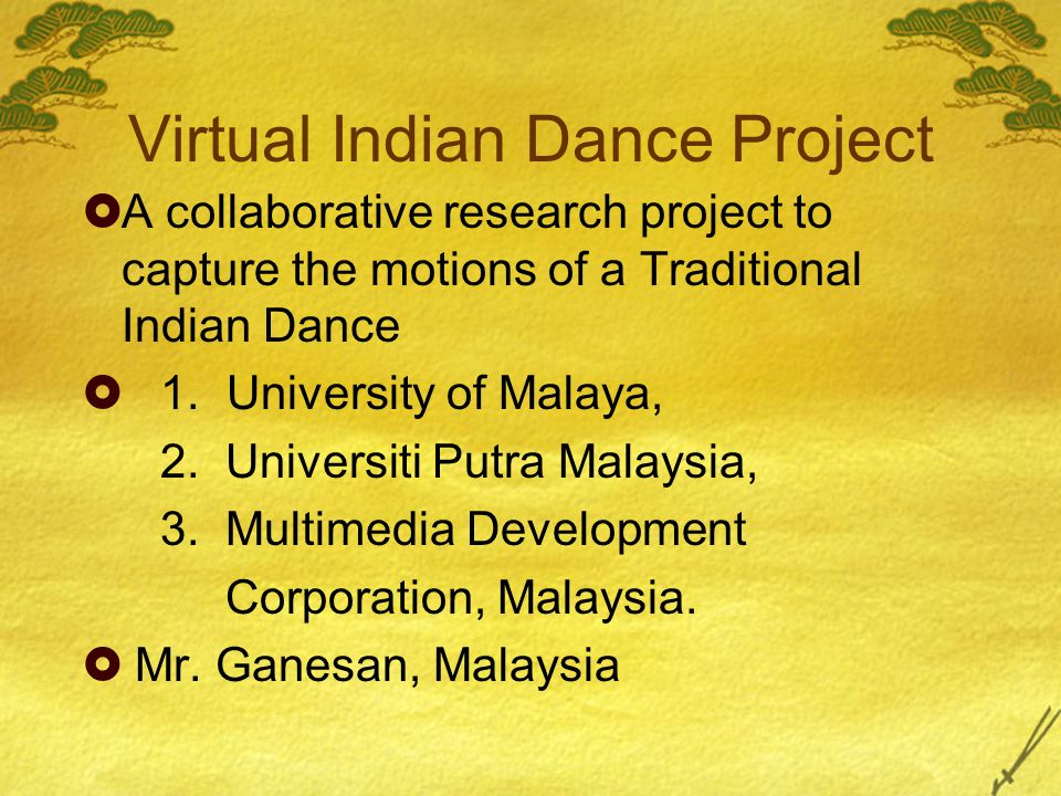 Virtual Indian Dance Project A collaborative research project to capture the motions of a Traditional Indian Dance 1.