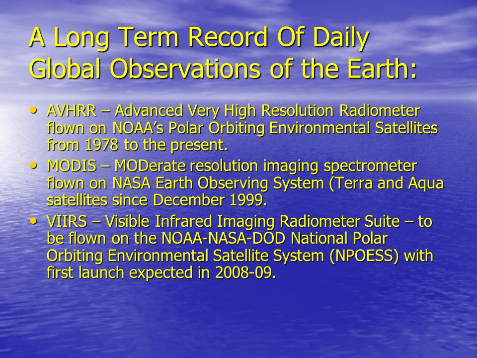 A Long Term Record Of Daily Global Observations of the Earth: AVHRR – Advanced Very High Resolution Radiometer flown on NOAAs Polar Orbiting Environme