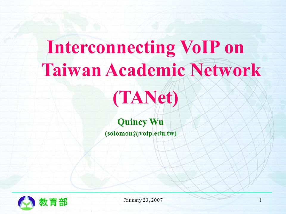 January 23, 20071 Quincy Wu (solomon@voip.edu.tw) Interconnecting VoIP on Taiwan Academic Network (TANet)