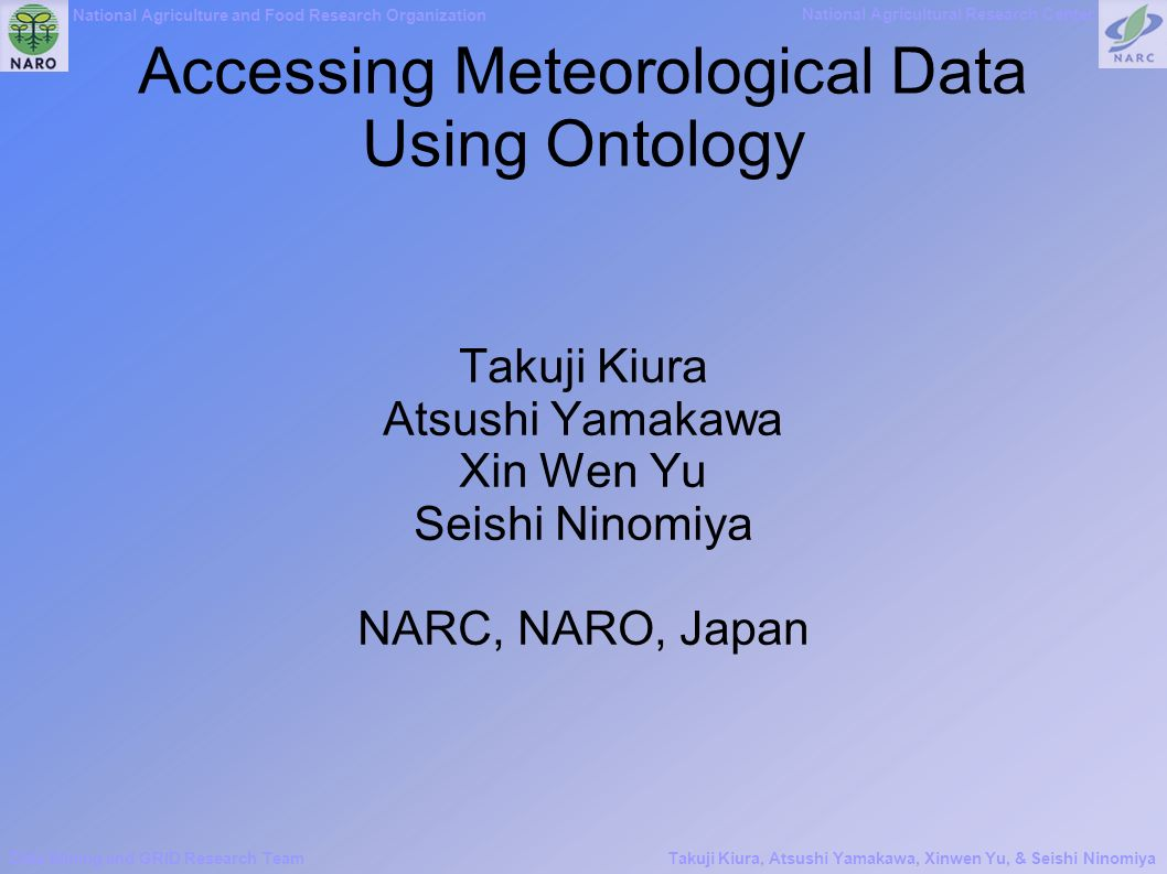National Agriculture and Food Research Organization National Agricultural Research Center Data Mining and GRID Research TeamTakuji Kiura, Atsushi Yama