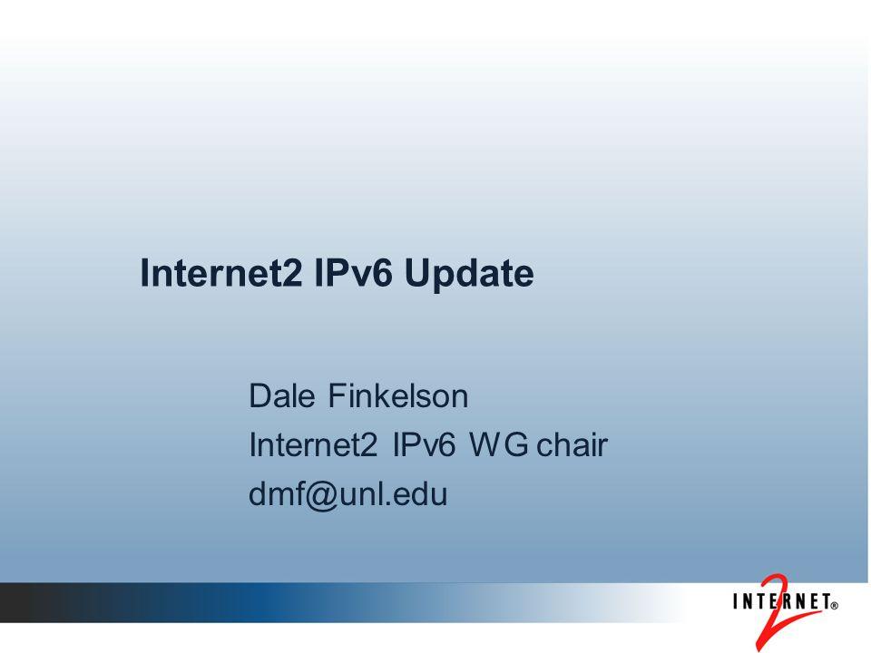 Internet2 IPv6 Update Dale Finkelson Internet2 IPv6 WG chair dmf@unl.edu