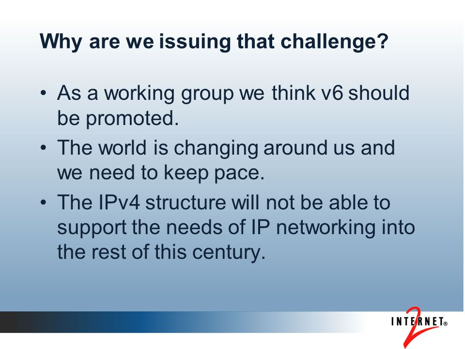 Why are we issuing that challenge. As a working group we think v6 should be promoted.