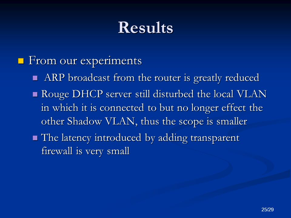 25/29 Results From our experiments From our experiments ARP broadcast from the router is greatly reduced ARP broadcast from the router is greatly redu
