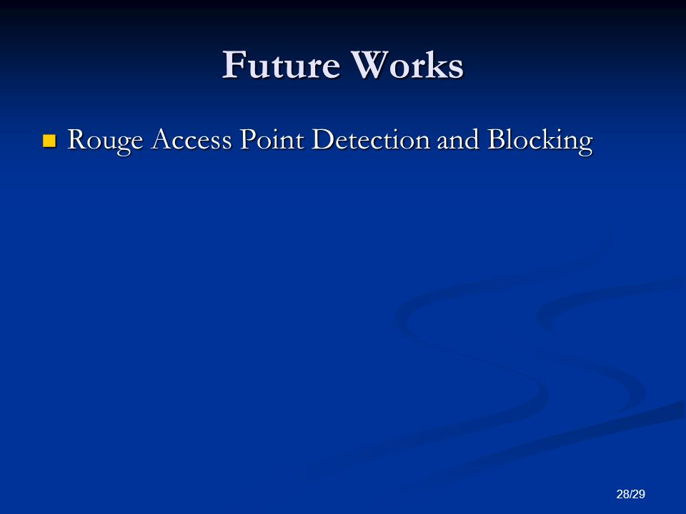 28/29 Future Works Rouge Access Point Detection and Blocking Rouge Access Point Detection and Blocking