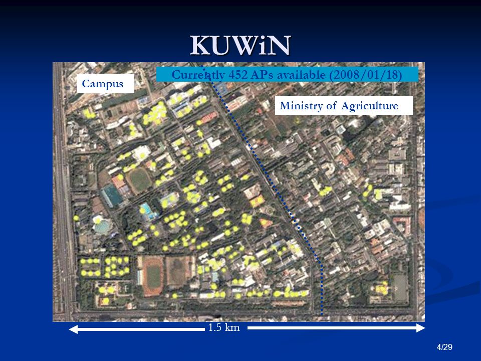 4/29 KUWiN Currently 452 APs available (2008/01/18) Campus Ministry of Agriculture 1.5 km