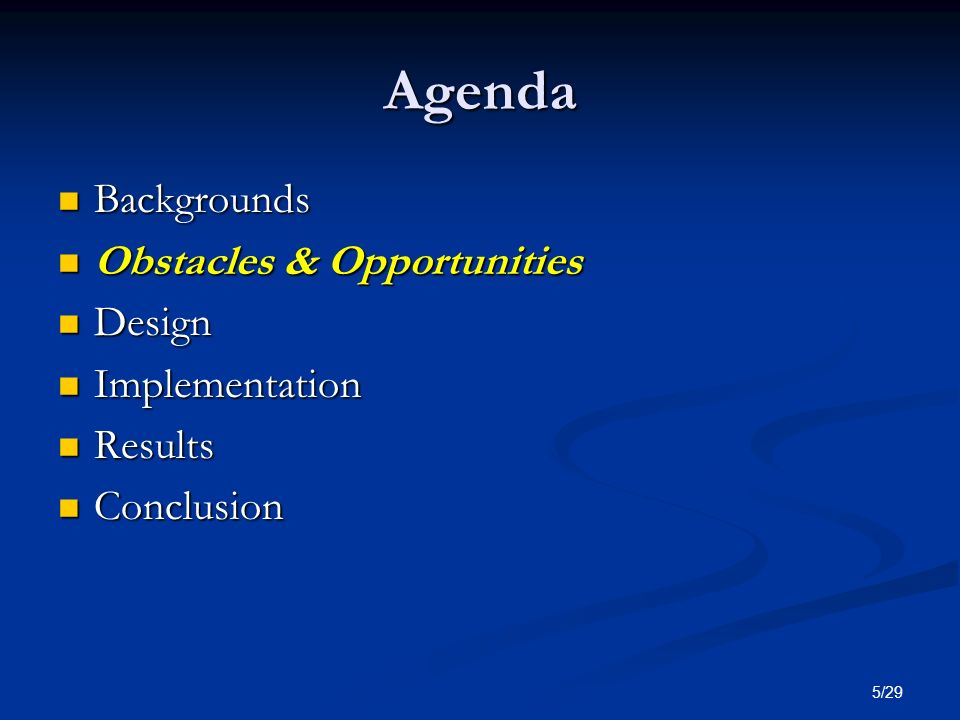 5/29 Agenda Backgrounds Backgrounds Obstacles & Opportunities Obstacles & Opportunities Design Design Implementation Implementation Results Results Co