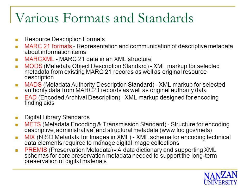 Various Formats and Standards Resource Description Formats MARC 21 formats - Representation and communication of descriptive metadata about informatio