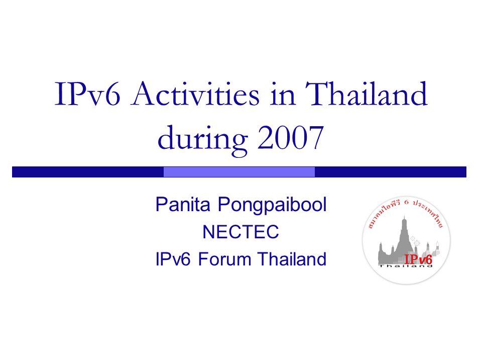 IPv6 Activities in Thailand during 2007 Panita Pongpaibool NECTEC IPv6 Forum Thailand