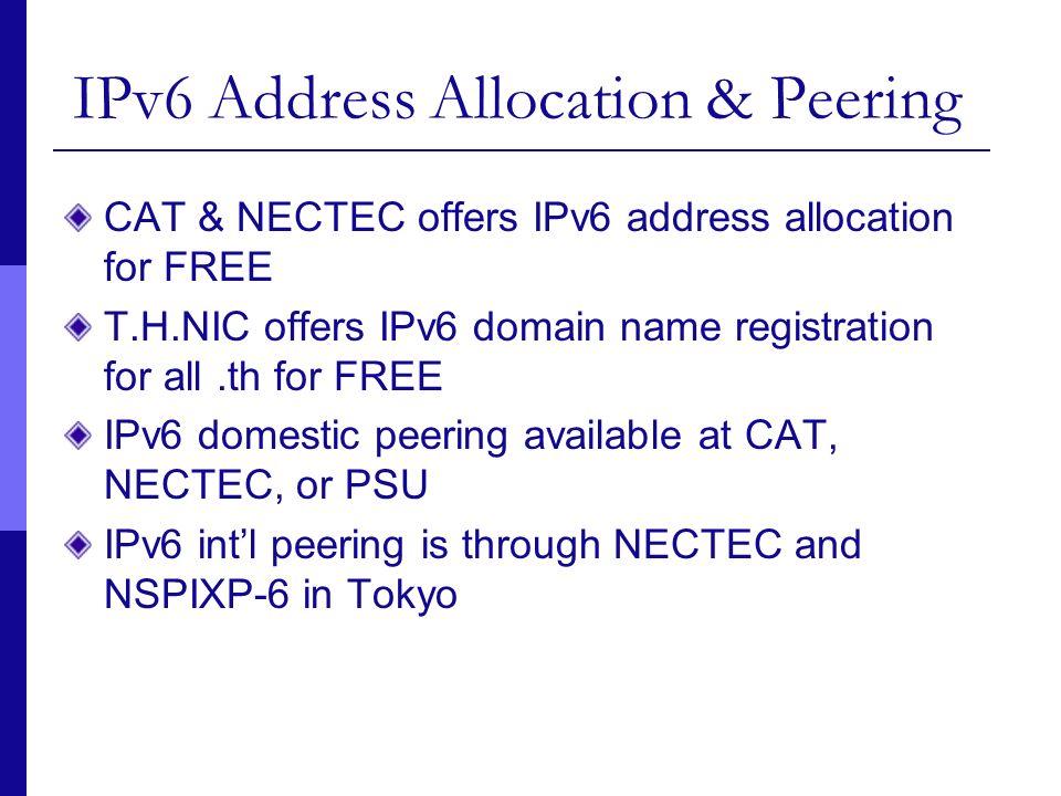 IPv6 Address Allocation & Peering CAT & NECTEC offers IPv6 address allocation for FREE T.H.NIC offers IPv6 domain name registration for all.th for FRE
