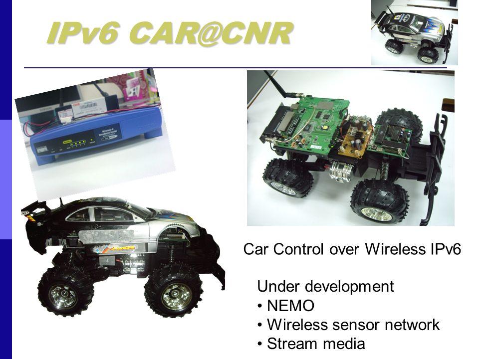 IPv6 CAR@CNR Car Control over Wireless IPv6 Under development NEMO Wireless sensor network Stream media
