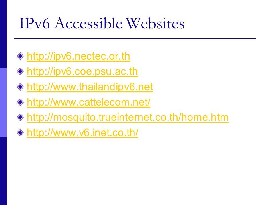 IPv6 Accessible Websites http://ipv6.nectec.or.th http://ipv6.coe.psu.ac.th http://www.thailandipv6.net http://www.cattelecom.net/ http://mosquito.tru