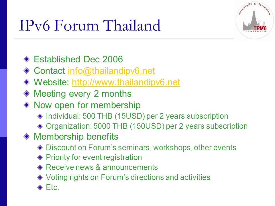 IPv6 Forum Thailand Established Dec 2006 Contact info@thailandipv6.netinfo@thailandipv6.net Website: http://www.thailandipv6.nethttp://www.thailandipv