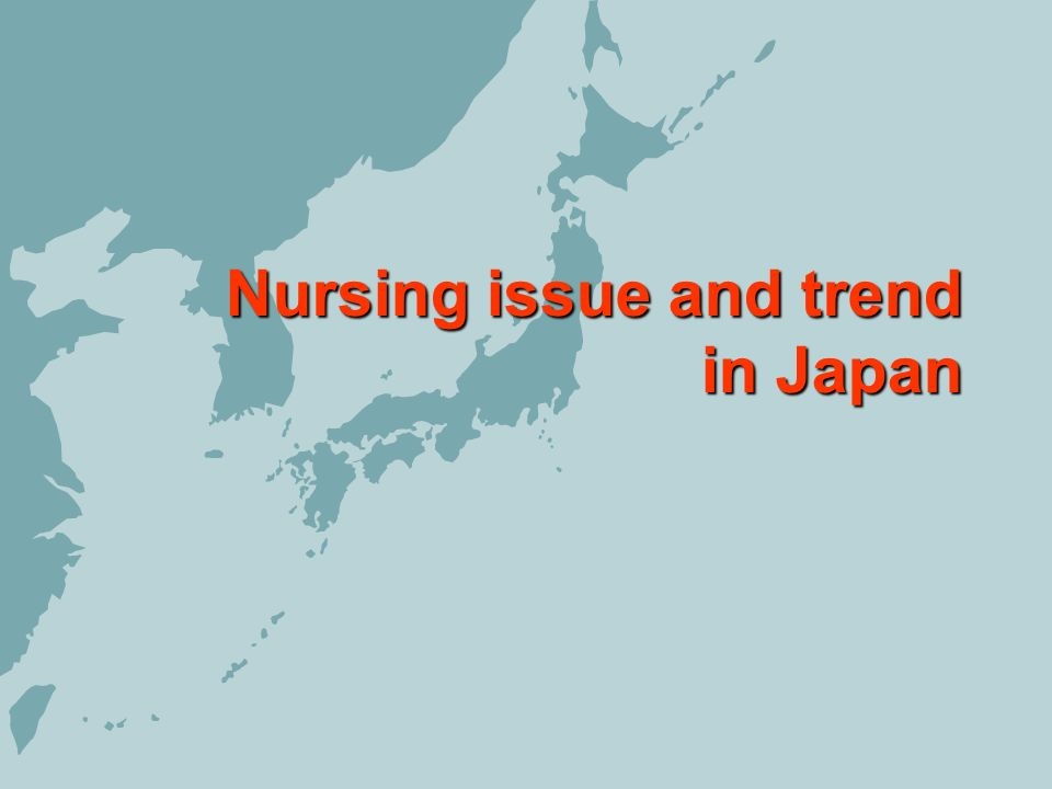 Nursing issue and trend in Japan