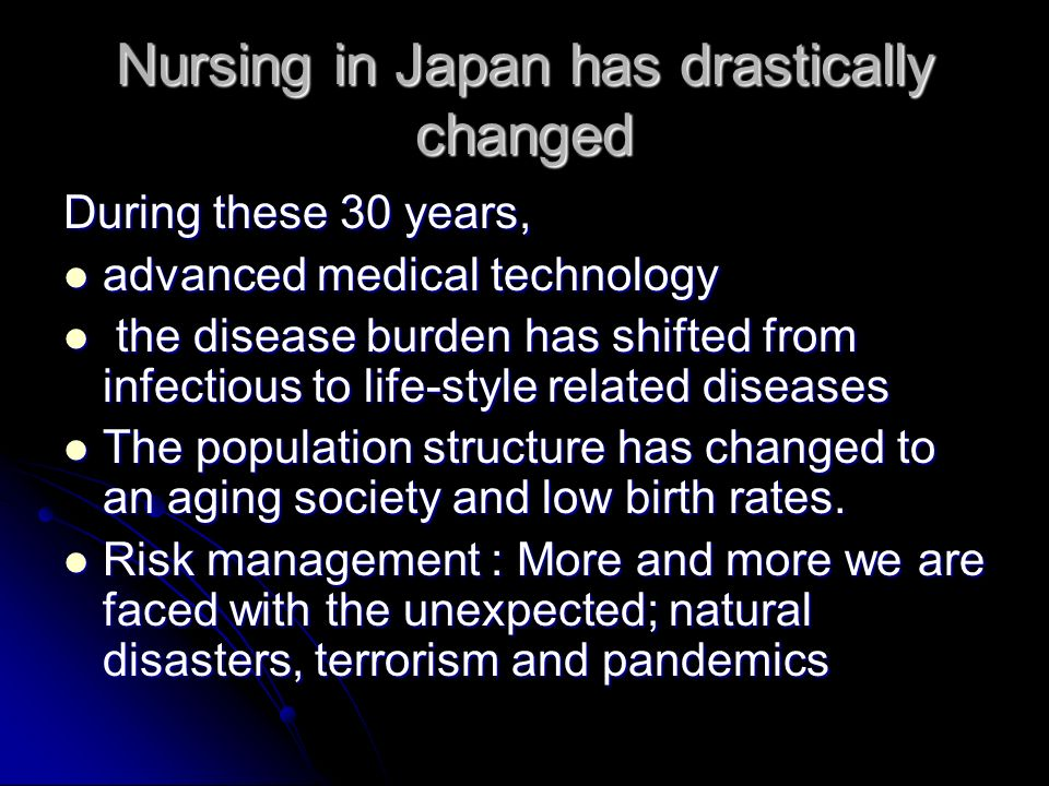 Nursing in Japan has drastically changed During these 30 years, advanced medical technology advanced medical technology the disease burden has shifted
